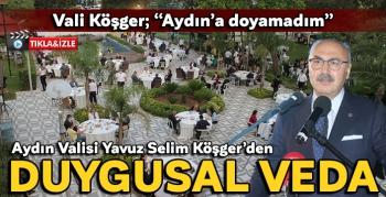 "Vali Köşger; ""Aydın'a doyamadım"""